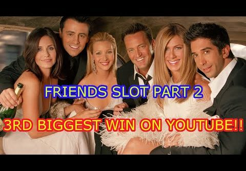 FRIENDS SLOT MACHINE PART 2 3RD BIGGEST WIN ON YOUTUBE!!