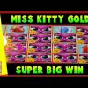** Super Big Win ** Miss Kitty Gold  n Others at Max Bet **  Slot Lover **
