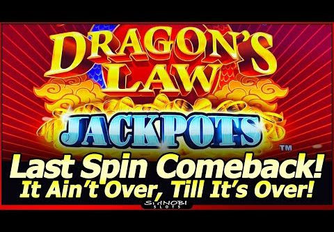 Dragon's Law Jackpots Slot Machine – Last Spin Save and Comeback!  Live Play and Free Spins Bonuses!