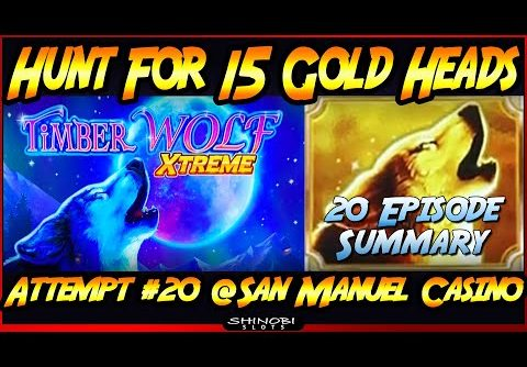 Hunt For 15 Gold Heads! Episode #20 on TimberWolf Xtreme – BIG WIN Bonus and 20-Episode Summary